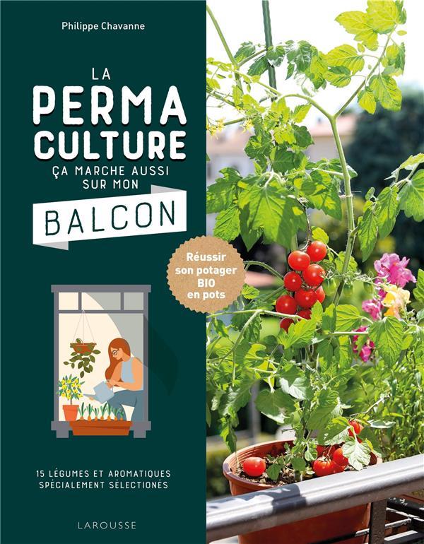La permaculture, ça marche aussi sur mon balcon ; réussir son potager bio en pots