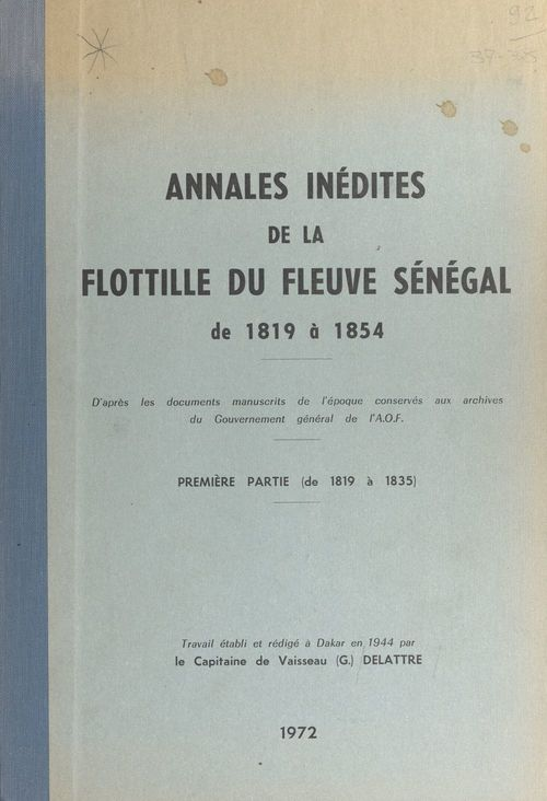 Annales inédites de la flottille du fleuve Sénégal (1) Première partie : de 1819 à 1835  - Gustave Delattre