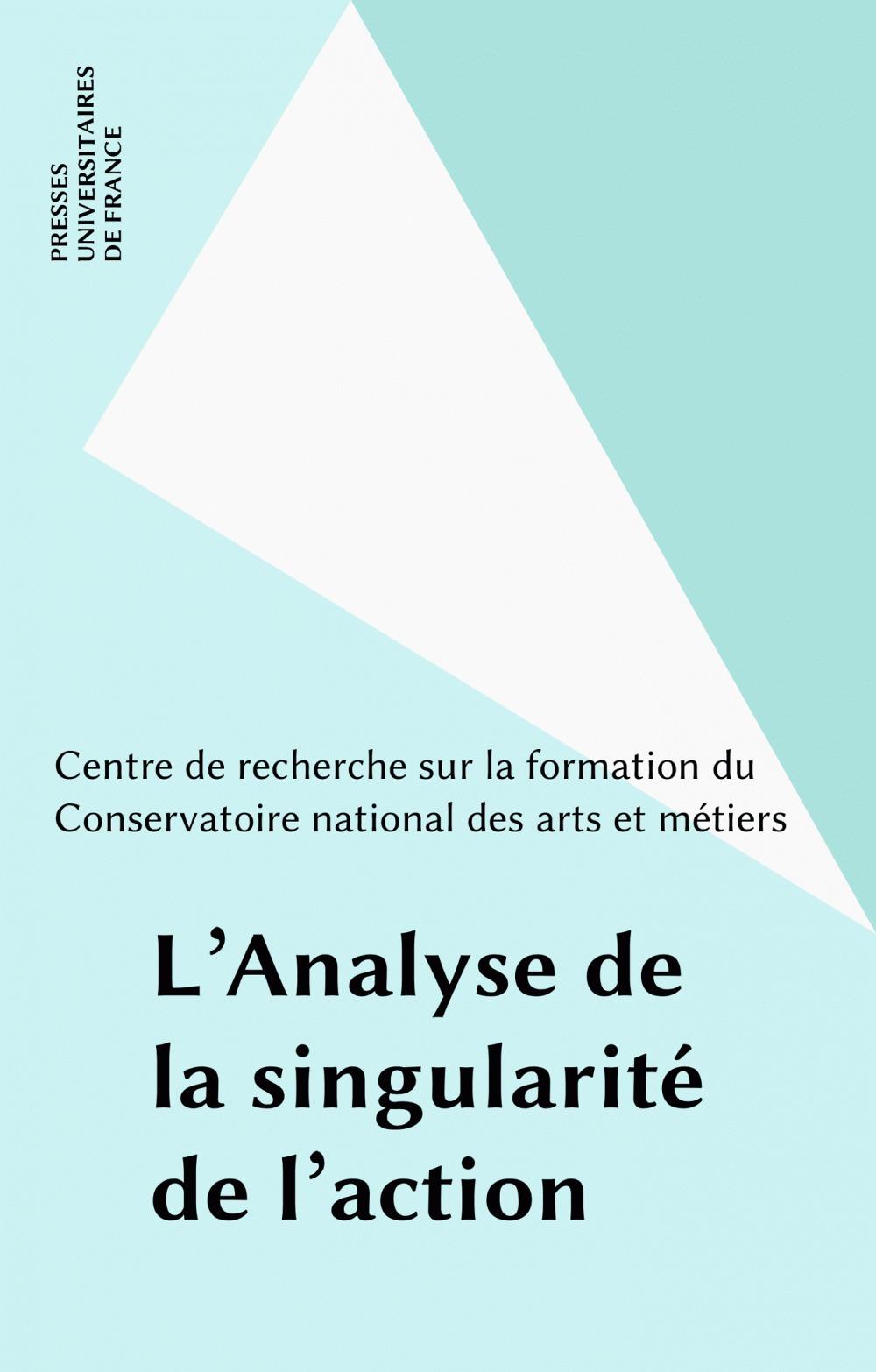 L'analyse de la singularite de l'action - seminaire du centre de recherche sur la formation - cnam