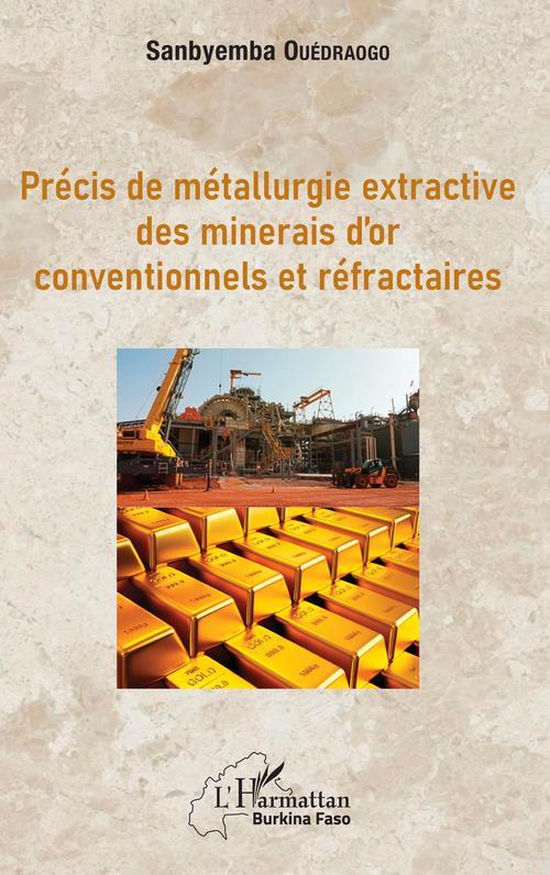 Précis de métallurgie extractive des minerais d'or conventionnels et réfractaires
