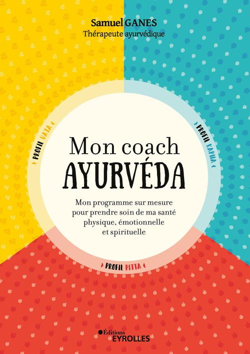 Mon coach ayurveda - mon programme sur mesure pour prendre soin de ma sante physique, emotionnelle e