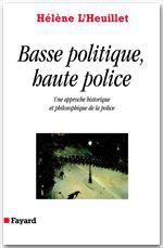 Basse politique, haute police ; une approche historique et philosophique de la police
