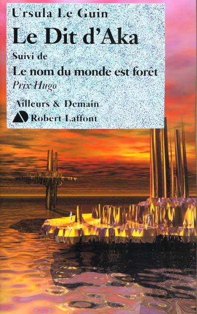 Le dit d'Aka ; le nom du monde est forêt