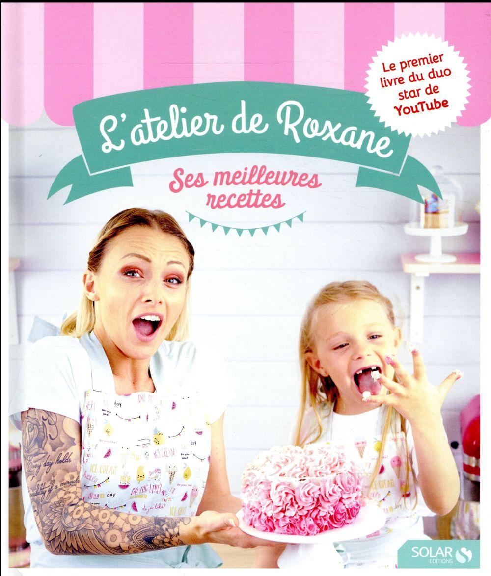 L'atelier de Roxane ; ses meilleurs recettes