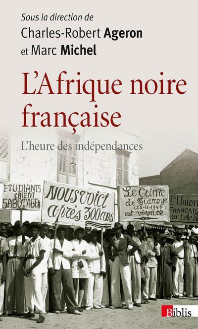 - L'AFRIQUE NOIRE FRANCAISE. L'HEURE DES INDEPENDANCES