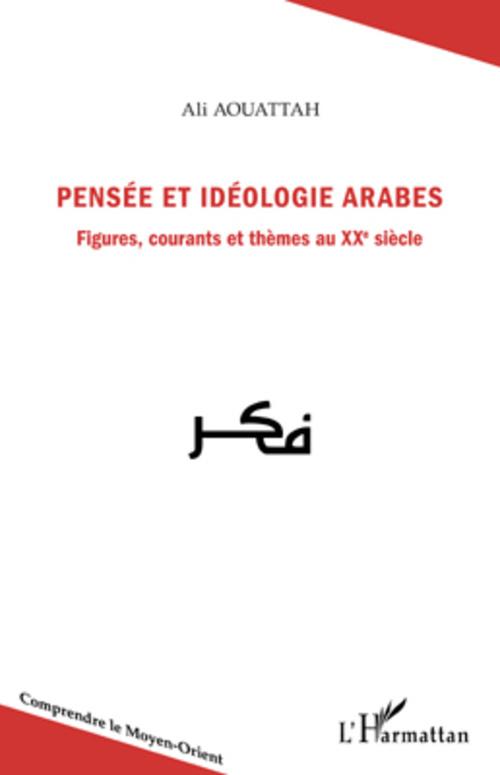 Pensée et idéologie arabes ; figures, courants et thèmes au XXe siècle