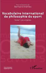 Vocabulaire international de philosophie du sport t.1 ; les origines