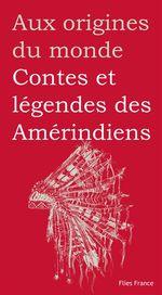 Vente EBooks : Contes et légendes des Amérindiens  - Marilyn Plénard - Alice Lefort - Aux origines du monde