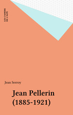 Vente Livre Numérique : Jean Pellerin (1885-1921)  - Jean Serroy