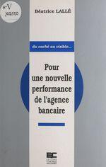 Vente Livre Numérique : Pour une nouvelle performance de l'agence bancaire  - Béatrice Lallé