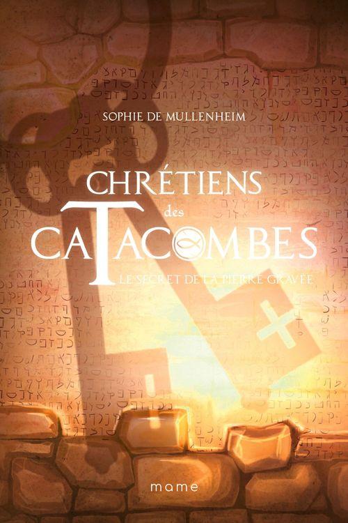 chrétiens des catacombes ; le secret de la pierre gravée
