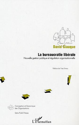 La Bureaucratie Liberale ; Nouvelle Gestion Publique Et Regulation Organisationnelle