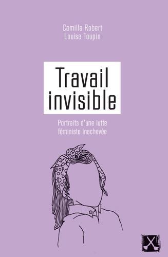 Travail invisible ; portraits d'une lutte féministe inachevée