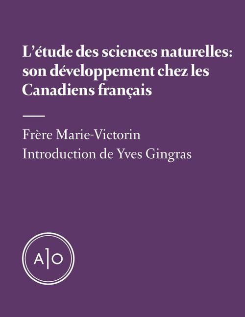 L´étude des sciences naturelles: son développement chez les Canadiens français
