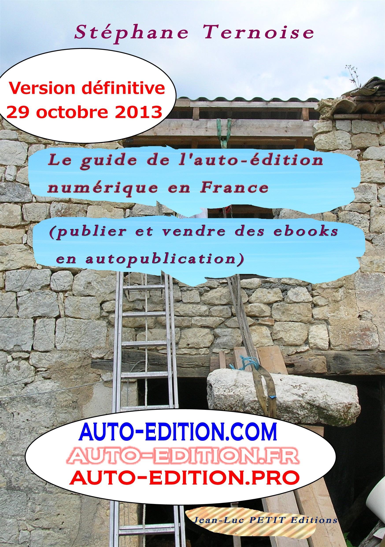 Le guide de l´auto-édition numérique en France (Publier et vendre des ebooks en autopublication)