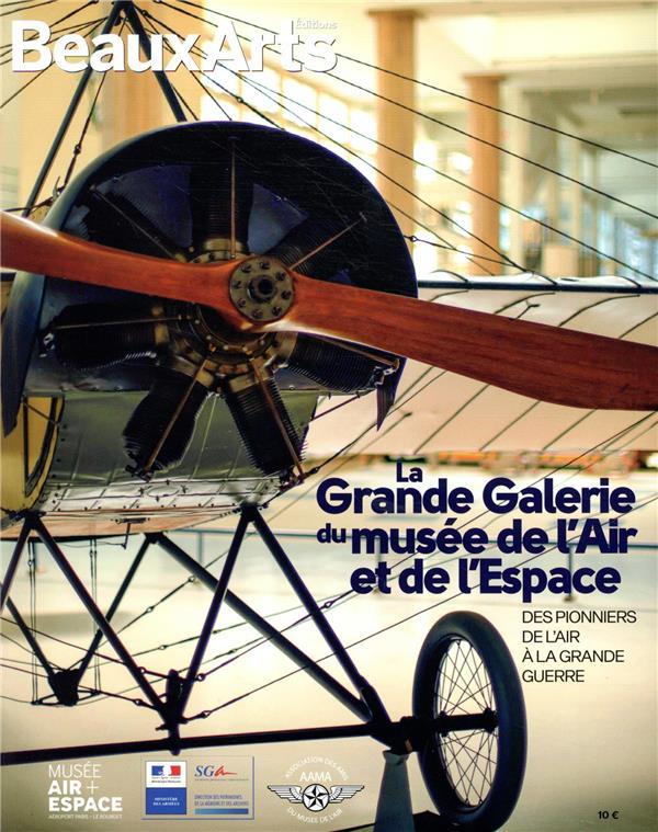 La grande galerie du musée de l'Air et de l'Espace ; des pionniers de l'air à la Grande Guerre