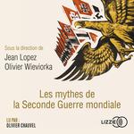 Vente AudioBook : Les mythes de la Seconde Guerre mondiale  - Jean Lopez - Olivier Wieviorka