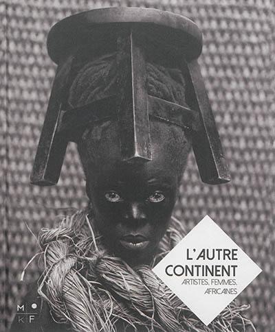 L'autre continent ; artistes, femmes africaines - Camille Morineau - Mkf -  Grand format - Le Hall du Livre NANCY