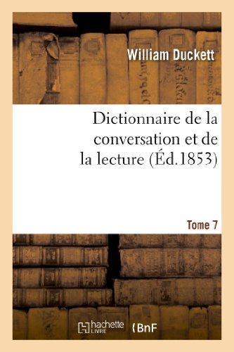 Dictionnaire de la conversation et de la lecture.tome 7 - : inventaire raisonne des notions generale
