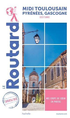 Guide du Routard ; Midi toulousain, Pyrénées, Gascogne (Occitanie) (édition 2021/2022)