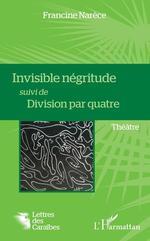 Vente EBooks : Invisible négritude suivi de Division par quatre  - Francine NARECE