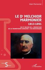 Le Dr Melchior Marmonier  - Marmonier Alain