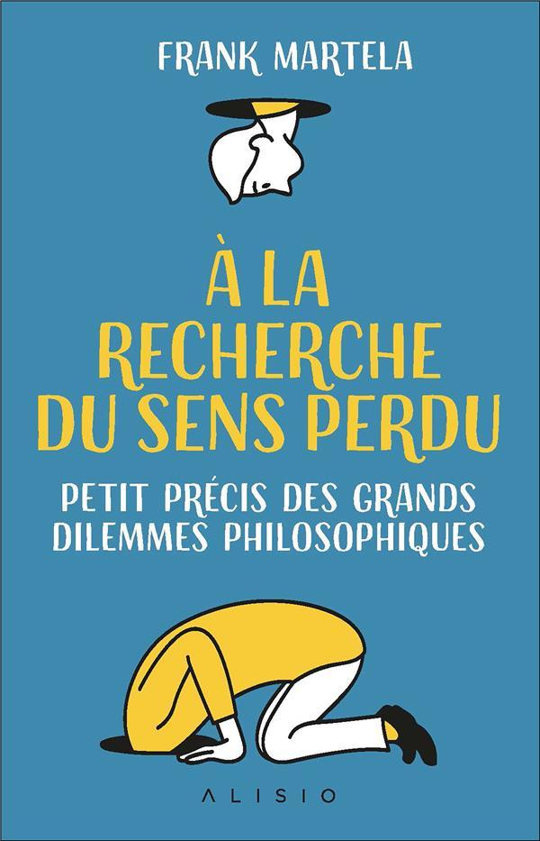à la recherche du sens perdu ; petit précis des grands dilemmes philosophiques
