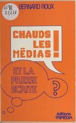 Chauds les médias ! Et la presse écrite ?  - Bernard Roux