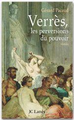 Verrès, les perversions du pouvoir  - Gérard Pacaud - Dr Gérard Pacaud
