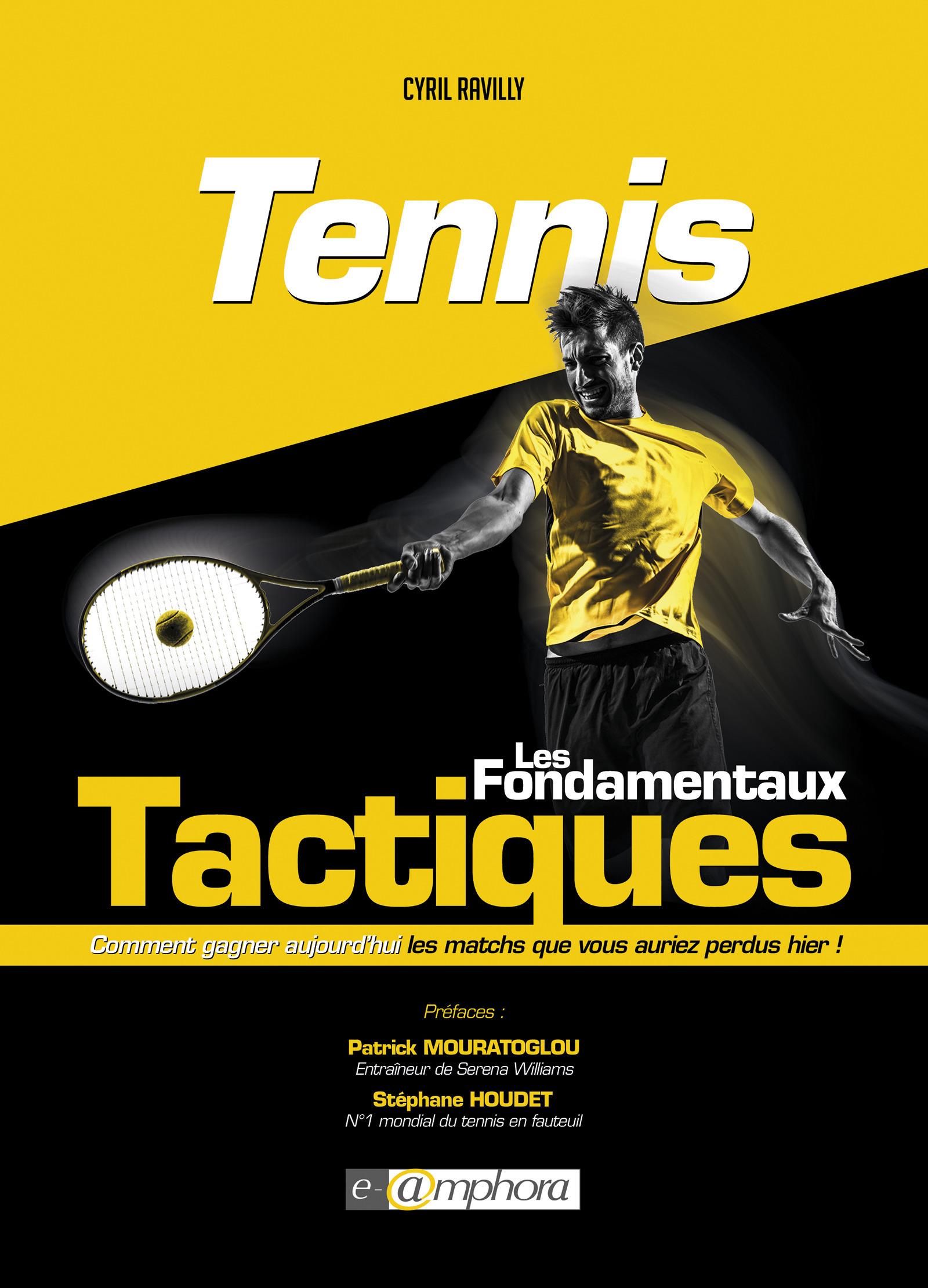 Tennis : les fondamentaux tactiques ; comment gagner aujourd'hui les matchs que vous auriez perdus hier !