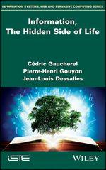 Vente Livre Numérique : Information, The Hidden Side of Life  - Cédric Gaucherel - Jean-Louis Dessalles - Pierre-Henri Gouyon