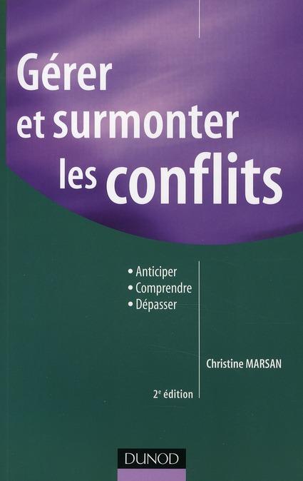 Gerer Et Surmonter Les Conflits ; Anticiper, Comprendre, Depasser (2e Edition)