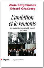 L'ambition et le remords - les socialistes francais et le pouvoir <br> (1905-2005)