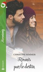 Réunis par le destin  - Christine Rimmer
