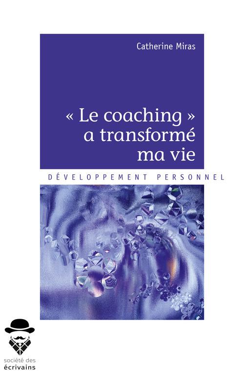 *Le coaching* a transformé ma vie  - Catherine Miras
