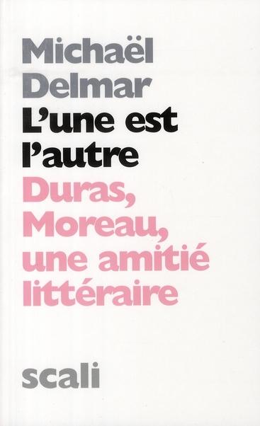 L'une est l'autre ; Moreau/Duras, une amitié littéraire