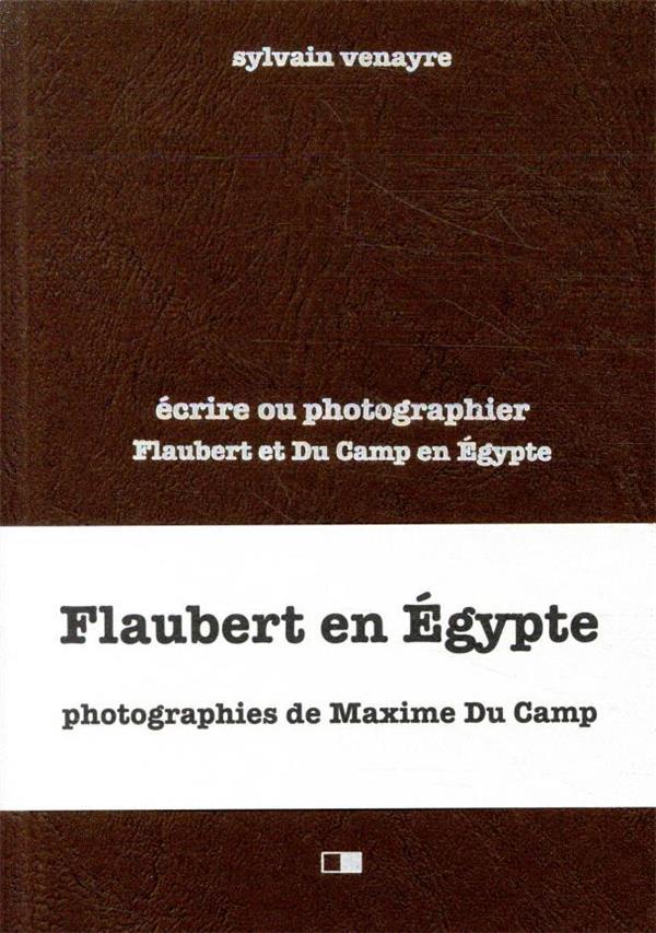 écrire ou photographier ; Flaubert et Du Camp en Orient