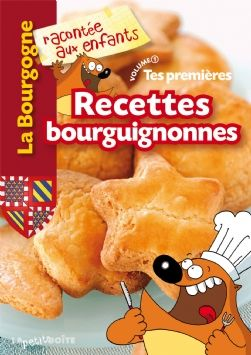 tes premières recettes bourguignonnes t.1