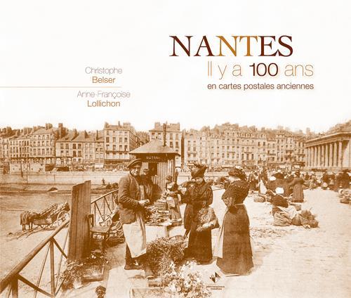 Nantes ; il y a 100 ans ; en cartes postales anciennes