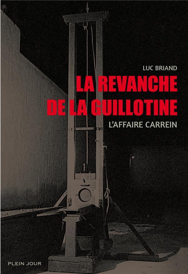 La revanche de la guillotine ; l'affaire Carrein