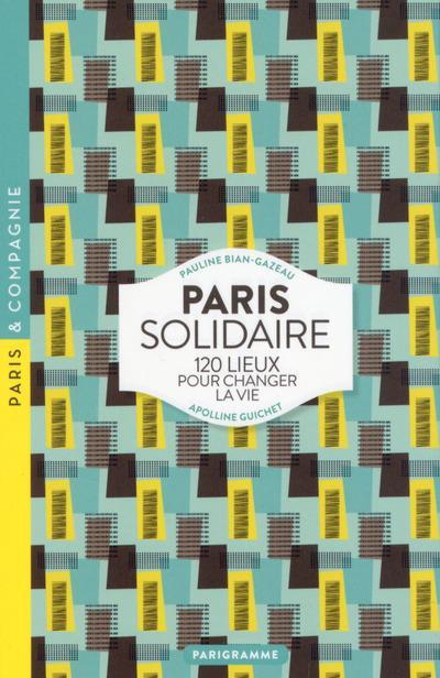 Paris solidaire ; 120 lieux pour changer la vie