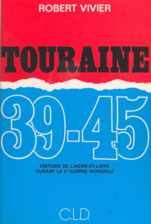Touraine 39-45 : Histoire de l'Indre-et-Loire durant la 2e Guerre mondiale