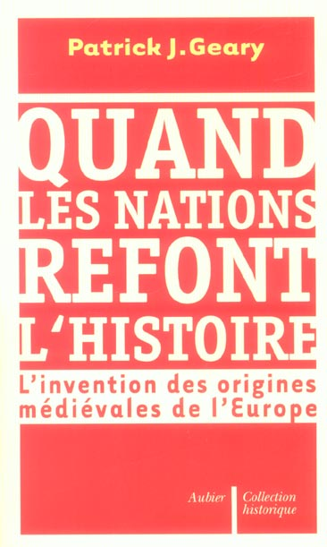 Quand Les Nations Refont L'Histoire - L'Invention Des Origines Medievales De L'Europe