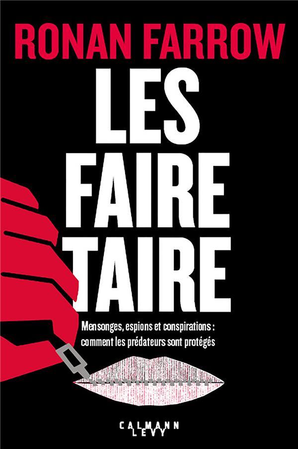 - LES FAIRE TAIRE - MENSONGES, ESPIONS ET CONSPIRATIONS : COMMENT LES PREDATEURS SONT PROTEGES