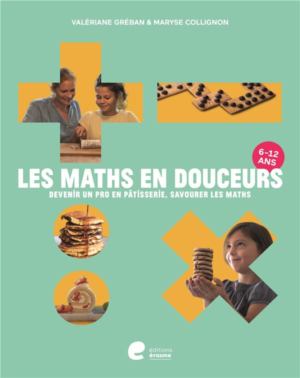 Les maths en douceurs ; devenir un as en pâtisserie, savourer les maths
