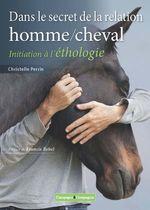 Dans le secret de la relation homme/cheval - 1e édition  - Christelle Perrin