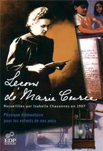 Leçons de Marie Curie recueillies par Isabelle Chavannes en 1907 ; physique élémentaire pour les enfants de nos amis