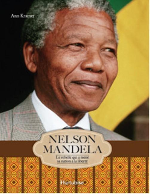 Nelson Mandela ; le rebelle qui a mené sa nation à la liberté