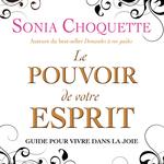 Vente AudioBook : Le pouvoir de votre esprit : Guide pour vivre dans la joie  - Sonia Choquette