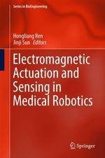 Electromagnetic Actuation and Sensing in Medical Robotics  - Jinji Sun - Hongliang Ren